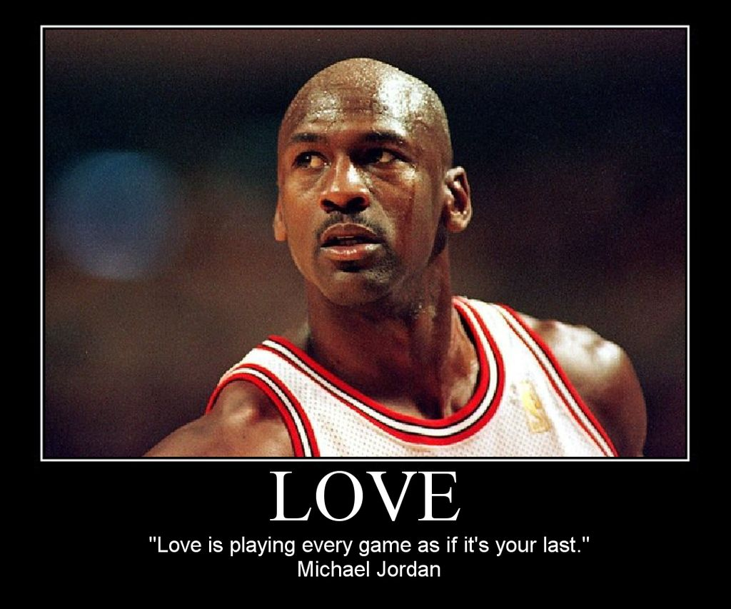 love is playing every game as if it 39 s your last michael