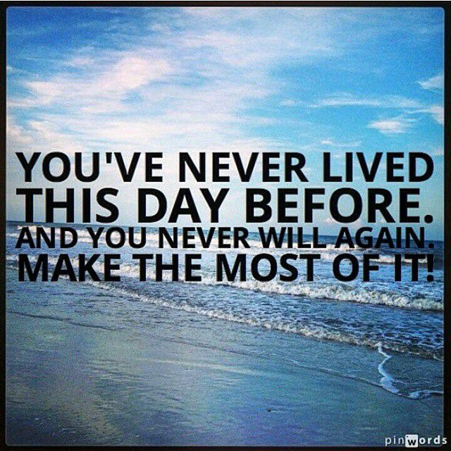 Absolutely Love This Make The Most Of Every Day Its Not Just