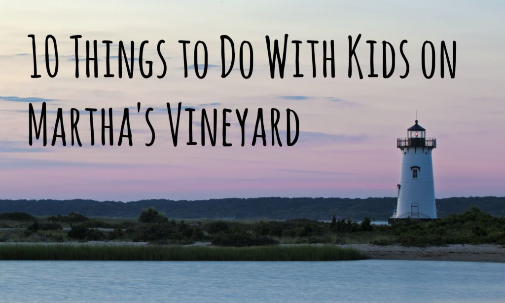 10 things to do with kids on marthas vineyard publicscrutiny Images