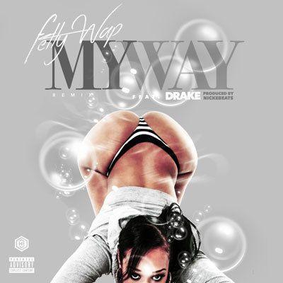 Fetty Wap My Way Remix Feat Drake Stream Listen New Song
