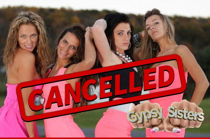 Gypsy Sisters -- CANCELLED!!!